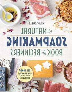 The Natural Soap Making Book for Beginners: Do-It-Yourself S